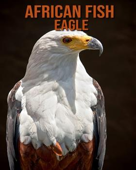 Paperback African fish eagle: Learn About African fish eagle and Enjoy Colorful Pictures [Large Print] Book