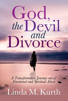 Paperback God, the Devil and Divorce: A Transformative Journey Out of Emotional and Spiritual Abuse Book