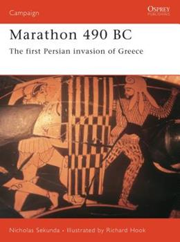 Marathon 490 BC: The First Persian Invasion Of Greece (Campaign) - Book #108 of the Osprey Campaign