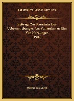 Hardcover Beitrage Zur Kenntniss der Ueberschiebungen Am Vulkanischen Ries Von Nordlingen Book
