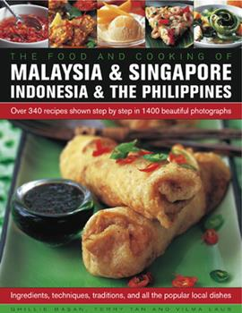 Food and Cooking of Malaysia & Singapore, Indonesia & the Philippines: Over 340 Recipes Shown Step by Step in 1400 Beautiful Photographs 1903141354 Book Cover