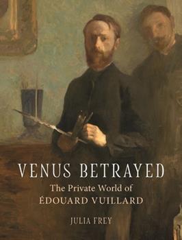 Hardcover Venus Betrayed: The Private World of Edouard Vuillard Book