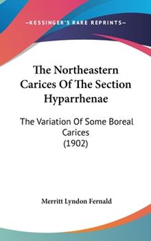 Hardcover The Northeastern Carices of the Section Hyparrhenae: The Variation of Some Boreal Carices (1902) Book
