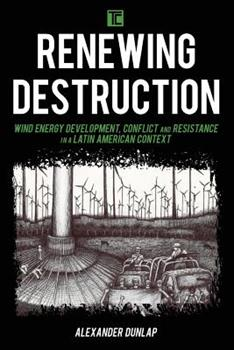 Paperback Renewing Destruction: Wind Energy Development, Conflict and Resistance in a Latin American Context Book