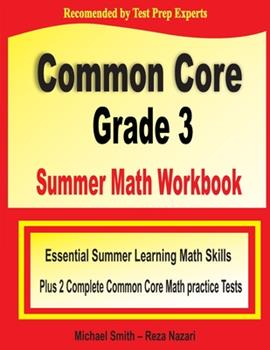 Paperback Common Core Grade 3 Summer Math Workbook : Essential Summer Learning Math Skills Plus Two Complete Common Core Math Practice Tests Book