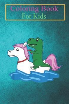 Paperback Coloring Book For Kids: T-Rex Dinosaur Unicorn Float Cool Animal Lovers Animal Coloring Book: For Kids Aged 3-8 (Fun Activities for Kids) Book