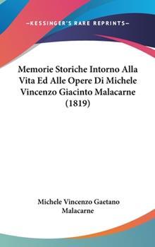Hardcover Memorie Storiche Intorno Alla Vita Ed Alle Opere Di Michele Vincenzo Giacinto Malacarne Book