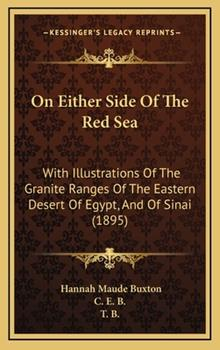 Hardcover On Either Side Of The Red Sea: With Illustrations Of The Granite Ranges Of The Eastern Desert Of Egypt, And Of Sinai (1895) Book