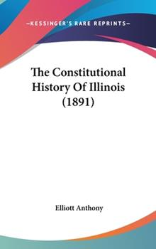 Hardcover The Constitutional History of Illinois Book