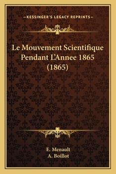 Paperback Le Mouvement Scientifique Pendant L'Annee 1865 Book