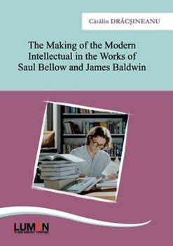 Paperback The Making of the Modern Intellectual in the Works of Saul Bellow and James Baldwin Book