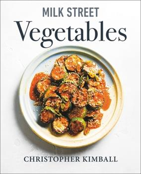 Milk Street Vegetables: 250 Bold, Simple Recipes for Every Season null Book Cover
