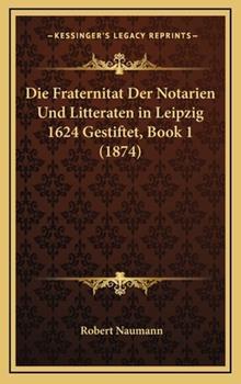 Hardcover Die Fraternitat der Notarien und Litteraten in Leipzig 1 Book
