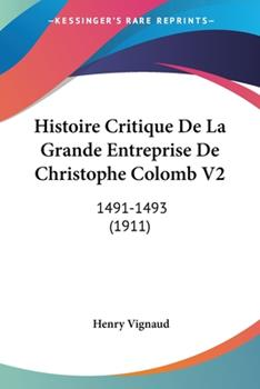 Paperback Histoire Critique de la Grande Entreprise de Christophe Colomb V2 : 1491-1493 (1911) Book