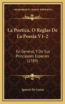 Hardcover La Poetica, O Reglas de la Poesia V1-2 : En General, Y de Sus Principales Especies (1789) Book