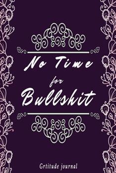 Paperback No Time for Bullshit : A Gratitude Journal for Tired Ass Women: Cuss Words Make Me Happy. Gag Gift for Women Book