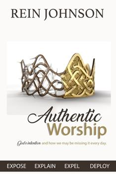 Paperback Authentic Worship: God's intention and how we may be missing it every day. Book