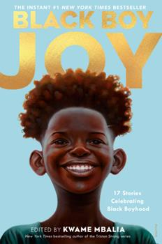 Hardcover Black Boy Joy: 17 Stories Celebrating Black Boyhood Book