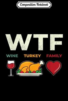 Paperback Composition Notebook : Funny WTF Wine Turkey Family for Thanksgiving Day Journal/Notebook Blank Lined Ruled 6x9 100 Pages Book