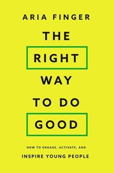 Hardcover The Right Way to Do Good : How to Engage, Activate, and Inspire Young People Book