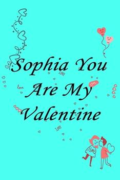 Paperback Sophia you are my valentine Notebook/journal for Couples to write in, original appreciation gift for Valentine's Day, cute for wedding anniversary, ... gift for her Soft Cover Glossy Finish Book