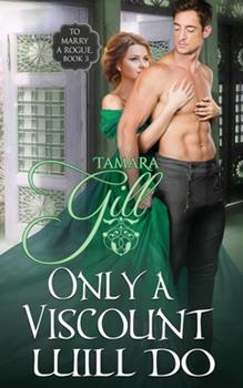 Only a Viscount Will Do - Book #3 of the To Marry a Rogue