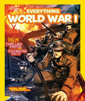 Everything World War I: Dig in With Thrilling Photos and Fascinating Facts - Book  of the National Geographic Kids Everything