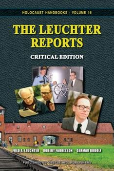 The Leuchter Reports: Critical Edition - Book #16 of the Holocaust Handbook