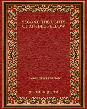 Paperback Second Thoughts of an Idle Fellow - Large Print Edition [Large Print] Book