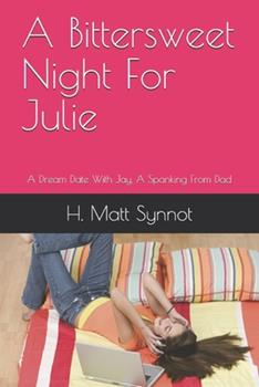 Paperback A Bittersweet Night For Julie: A Dream Date With Jay, A Spanking From Dad Book