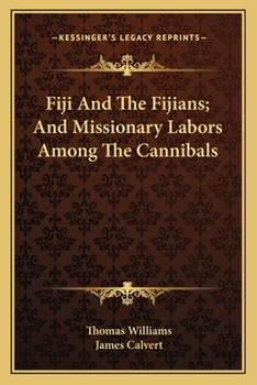 Paperback Fiji and the Fijians; And Missionary Labors Among the Cannibals Book