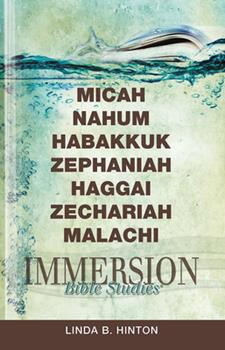 Immersion Bible Studies: Micah, Nahum, Habakkuk, Zephaniah, Haggai, Zechariah, Malachi - Book  of the Immersion Bible Studies