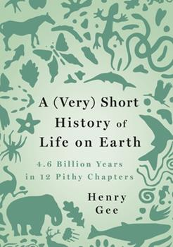 Hardcover A (Very) Short History of Life on Earth: 4.6 Billion Years in 12 Pithy Chapters Book