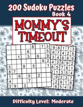 Paperback 200 Sudoku Puzzles - Book 4, MOMMY's TIMEOUT, Difficulty Level Moderate : Stressed-Out Mom - Take a Quick Break, Relax, Refresh Perfect Quiet-Time Gift for Yourself, a Friend, or a Family Member Fun for Beginners and Up Book