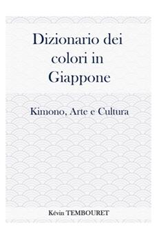 Paperback Dizionario dei colori in Giappone: Kimono, Arte e Cultura [Italian] Book