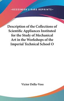 Hardcover Description of the Collections of Scientific Appliances Instituted for the Study of Mechanical Art in the Workshops of the Imperial Technical School O Book