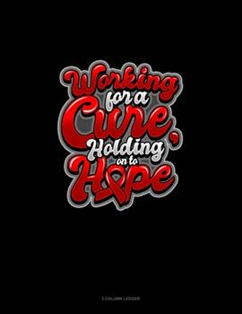 Paperback Working for a Cure, Holding on to Hope : 3 Column Ledger Book