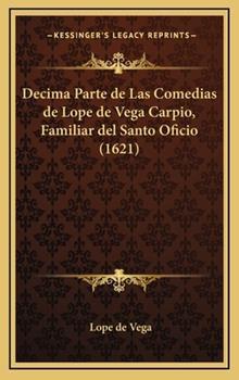 Hardcover Decima Parte de Las Comedias de Lope de Vega Carpio, Familiar Del Santo Oficio Book