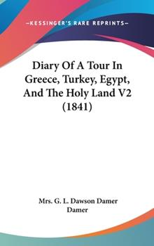 Hardcover Diary of a Tour in Greece, Turkey, Egypt, and the Holy Land V2 Book