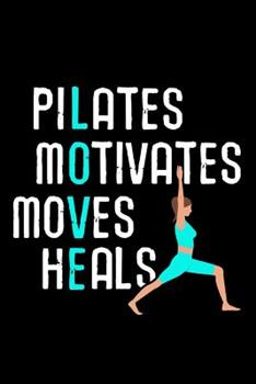 """Paperback Pilates Motivates Heals Loves: Pilates Journal - 120 Lined Pages Notebook (6""""x9"""") - Inspirational Gift for Girls & Women Book"""
