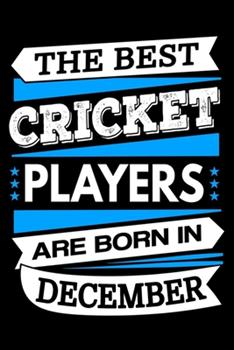 Paperback The Best Cricket Players Are Born in December Journal : Cricket Players Gifts, Cricket Notebook, Birthday Gift for Cricket Player Book