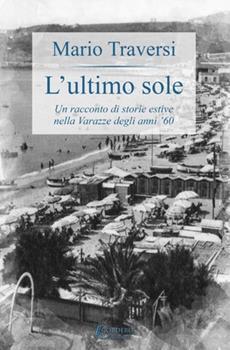 Paperback L'Ultimo Sole: Un racconto di storie estive nella Varaze degli anni '60 [Italian] Book