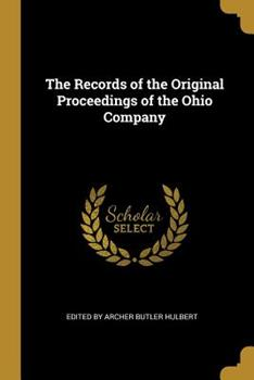 Paperback The Records of the Original Proceedings of the Ohio Company Book