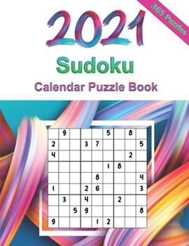 Paperback 2021 Sudoku Calendar Puzzle Book: Sudoku Puzzles 9x9 For Adults, 365 Puzzles, 5 Levels of Difficulty (Easy to Extreme) Book