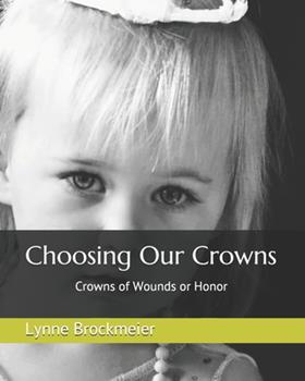 Paperback Choosing Our Crowns: Crowns of Wounds or Honor [Large Print] Book