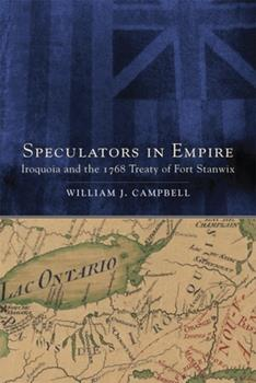Speculators in Empire: Iroquoia and the 1768 Treaty of Fort Stanwix (Volume 7) (New Directions in Native American Studies Series) - Book #7 of the New Directions in Native American Studies