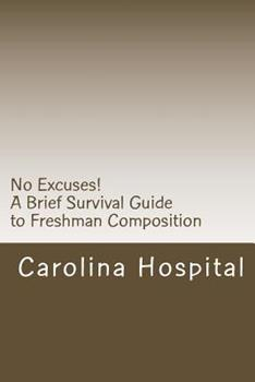 No Excuses!: A Brief Survival Guide to Freshman Composition 1491240792 Book Cover