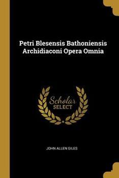 Paperback Petri Blesensis Bathoniensis Archidiaconi Opera Omnia Book