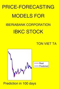 Paperback Price-Forecasting Models for IBERIABANK Corporation IBKC Stock Book