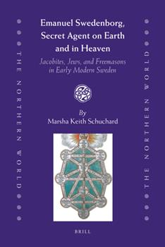 Hardcover Emanuel Swedenborg, Secret Agent on Earth and in Heaven: Jacobites, Jews and Freemasons in Early Modern Sweden Book